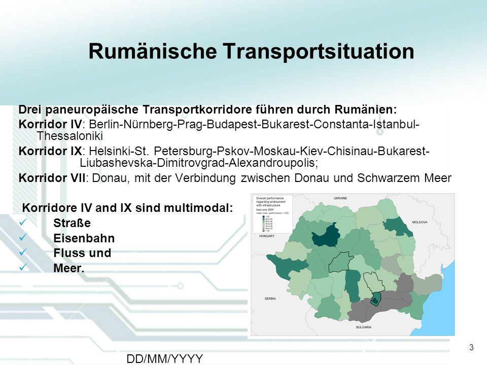 3 DD/MM/YYYY CATS - Type of meeting - Place 3 Rumänische Transportsituation Drei paneuropäische Transportkorridore führen durch Rumänien: Korridor IV:
