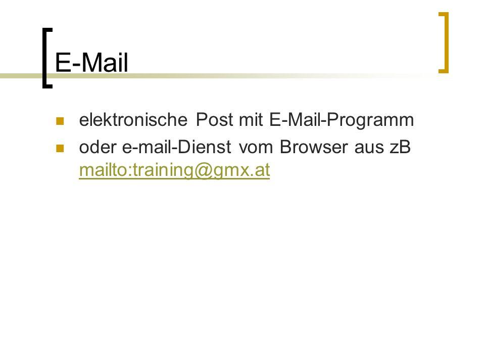 E-Mail elektronische Post mit E-Mail-Programm oder e-mail-Dienst vom Browser aus zB mailto:training@gmx.at mailto:training@gmx.at
