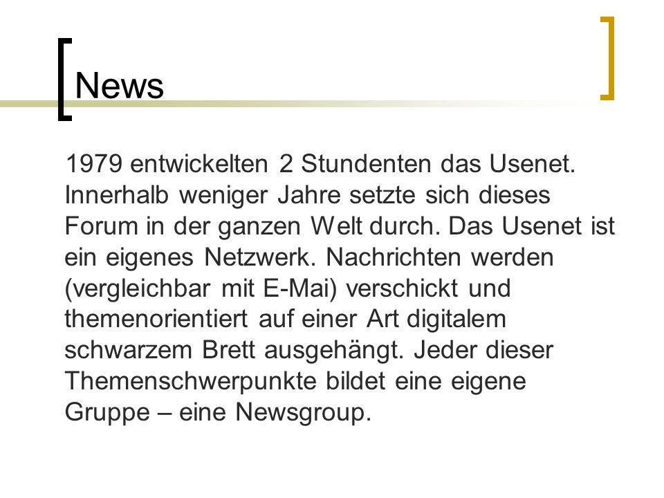 News 1979 entwickelten 2 Stundenten das Usenet. Innerhalb weniger Jahre setzte sich dieses Forum in der ganzen Welt durch. Das Usenet ist ein eigenes