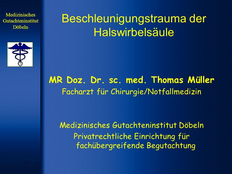 Beschleunigungstrauma der Halswirbelsäule MR Doz. Dr. sc. med. Thomas Müller Facharzt für Chirurgie/Notfallmedizin Medizinisches Gutachteninstitut Döb