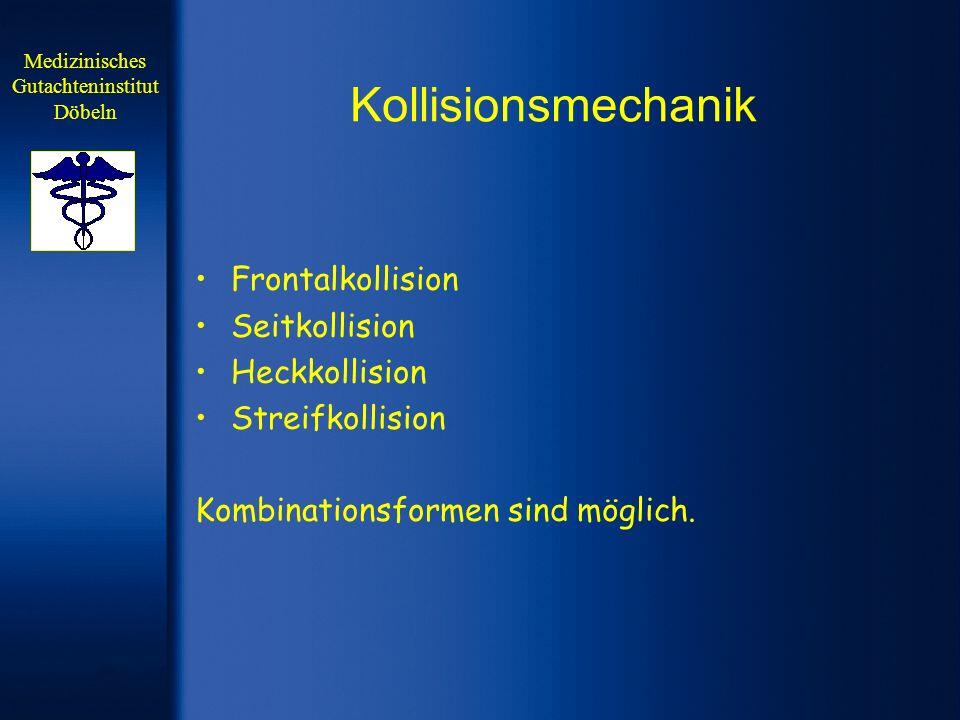 Kollisionsmechanik Frontalkollision Seitkollision Heckkollision Streifkollision Kombinationsformen sind möglich. Medizinisches Gutachteninstitut Döbel