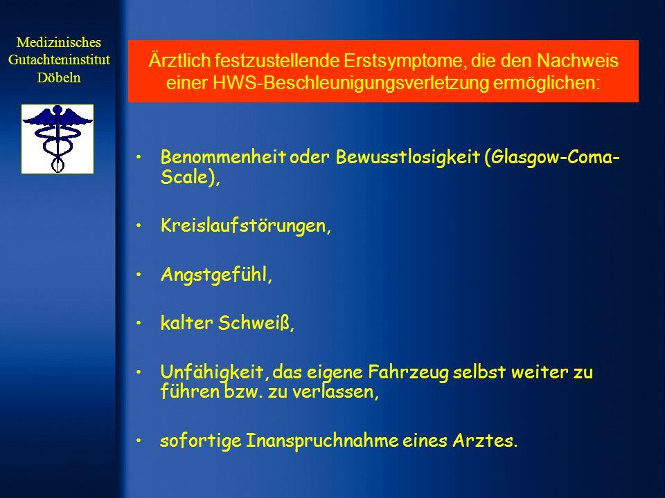 Ärztlich festzustellende Erstsymptome, die den Nachweis einer HWS-Beschleunigungsverletzung ermöglichen: Benommenheit oder Bewusstlosigkeit (Glasgow-C