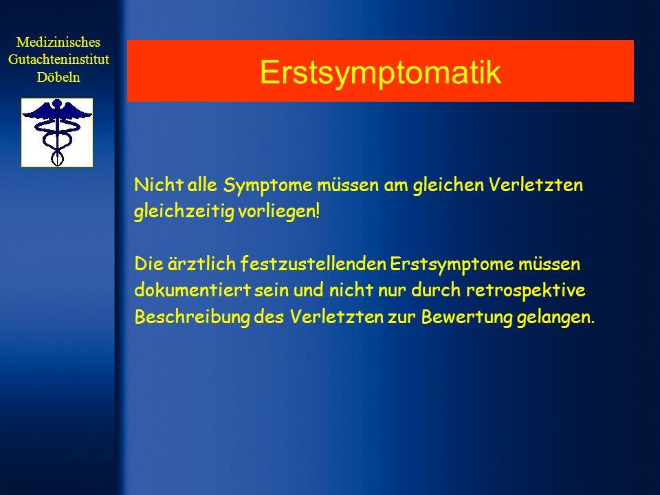 Erstsymptomatik Nicht alle Symptome müssen am gleichen Verletzten gleichzeitig vorliegen! Die ärztlich festzustellenden Erstsymptome müssen dokumentie