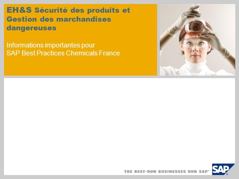 EH&S Sécurité des produits et Gestion des marchandises dangereuses Informations importantes pour SAP Best Practices Chemicals France