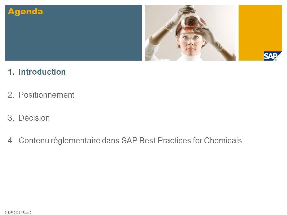 © SAP 2008 / Page 2 1.Introduction 2.Positionnement 3.Décision 4.Contenu règlementaire dans SAP Best Practices for Chemicals Agenda sample for a pictu