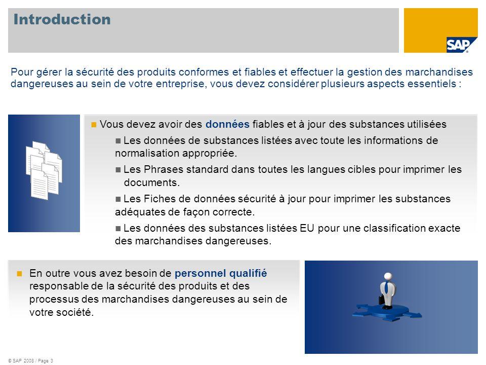 © SAP 2008 / Page 3 Introduction Pour gérer la sécurité des produits conformes et fiables et effectuer la gestion des marchandises dangereuses au sein