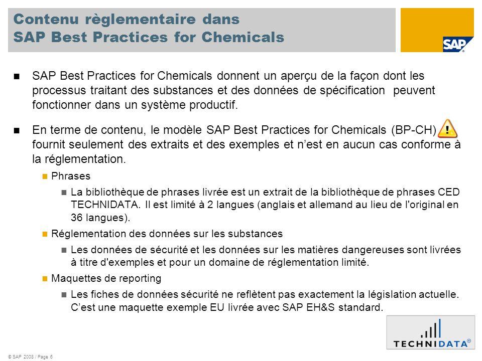 © SAP 2008 / Page 6 Contenu règlementaire dans SAP Best Practices for Chemicals SAP Best Practices for Chemicals donnent un aperçu de la façon dont le