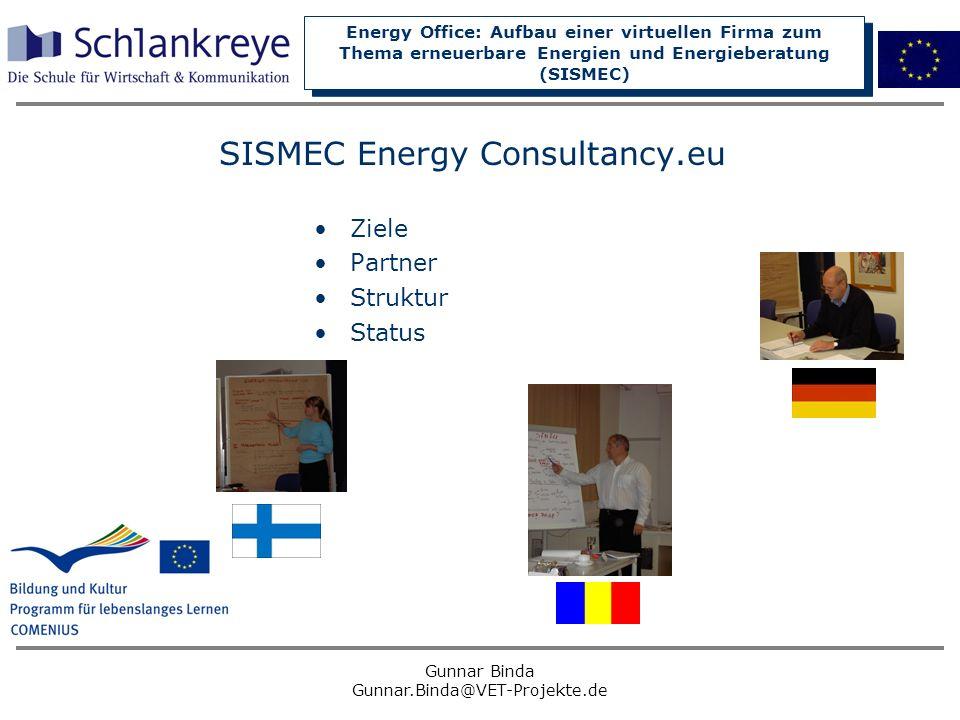 Energy Office: Aufbau einer virtuellen Firma zum Thema erneuerbare Energien und Energieberatung (SISMEC) Gunnar Binda Gunnar.Binda@VET-Projekte.de SIS