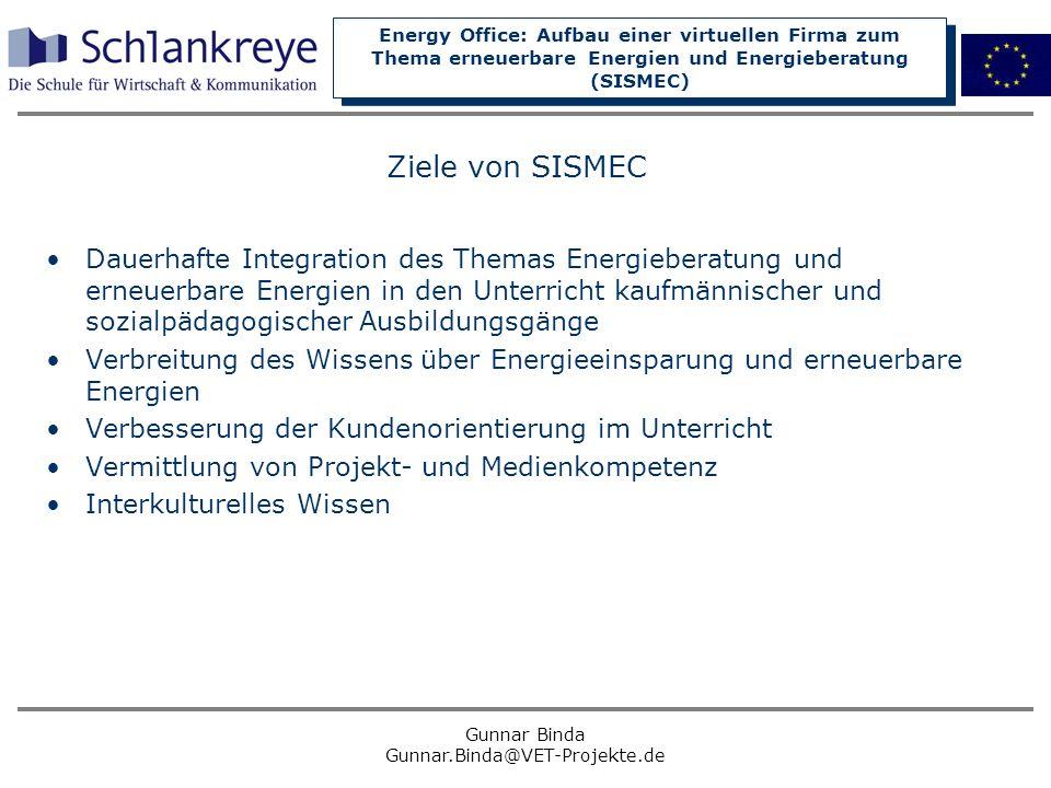 Energy Office: Aufbau einer virtuellen Firma zum Thema erneuerbare Energien und Energieberatung (SISMEC) Gunnar Binda Gunnar.Binda@VET-Projekte.de Zie