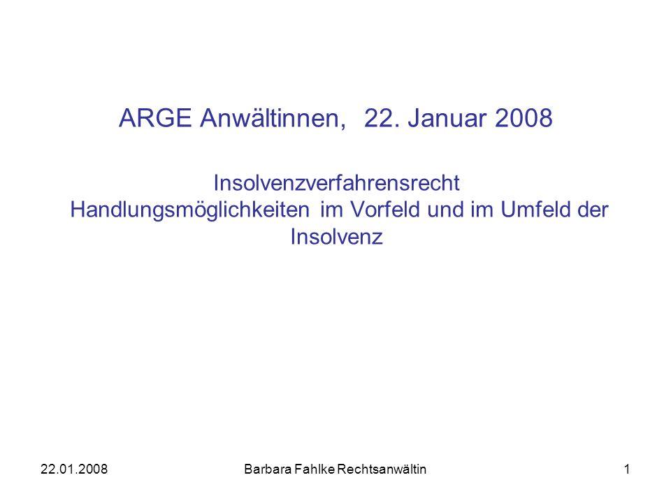 22.01.2008Barbara Fahlke Rechtsanwältin1 ARGE Anwältinnen, 22. Januar 2008 Insolvenzverfahrensrecht Handlungsmöglichkeiten im Vorfeld und im Umfeld de