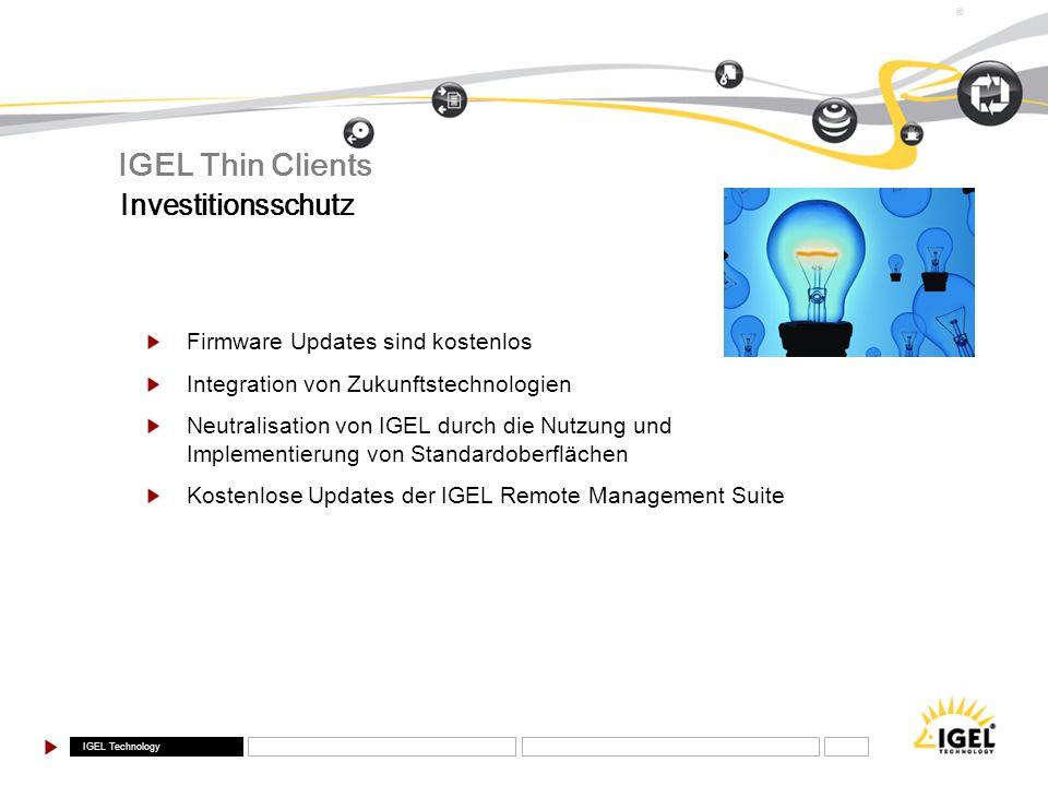 IGEL Technology ® IGEL Thin Clients Firmware Updates sind kostenlos Integration von Zukunftstechnologien Neutralisation von IGEL durch die Nutzung und