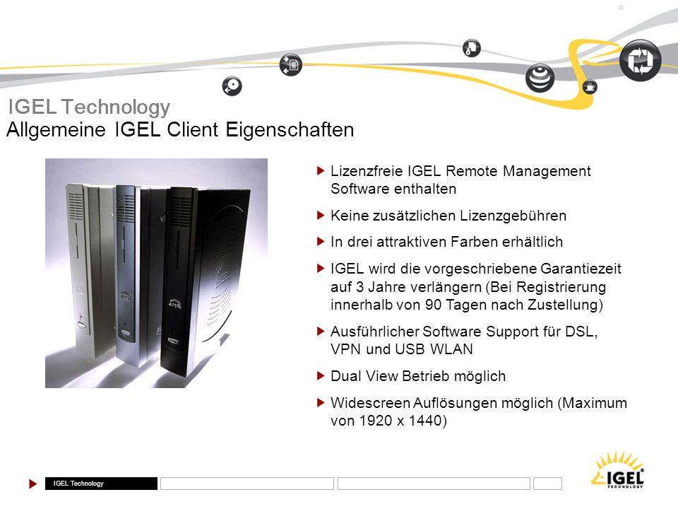 IGEL Technology ® Lizenzfreie IGEL Remote Management Software enthalten Keine zusätzlichen Lizenzgebühren In drei attraktiven Farben erhältlich IGEL w