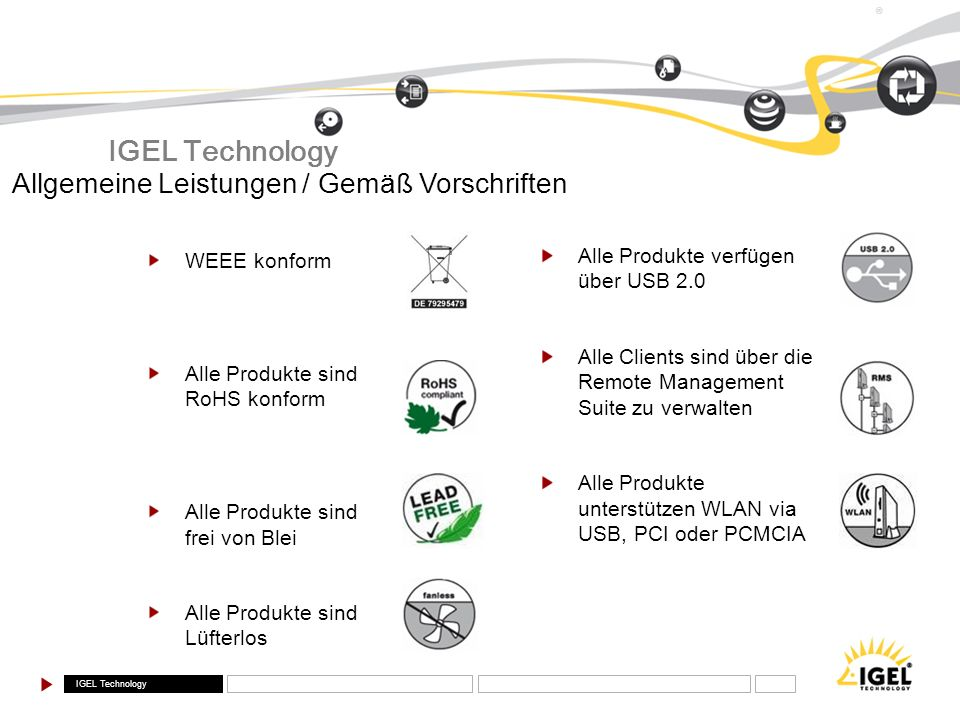 IGEL Technology ® WEEE konform Alle Produkte sind RoHS konform Alle Produkte sind frei von Blei Alle Produkte sind Lüfterlos Allgemeine Leistungen / G