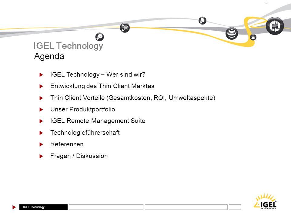 IGEL Technology ® Agenda IGEL Technology – Wer sind wir? Entwicklung des Thin Client Marktes Thin Client Vorteile (Gesamtkosten, ROI, Umweltaspekte) U