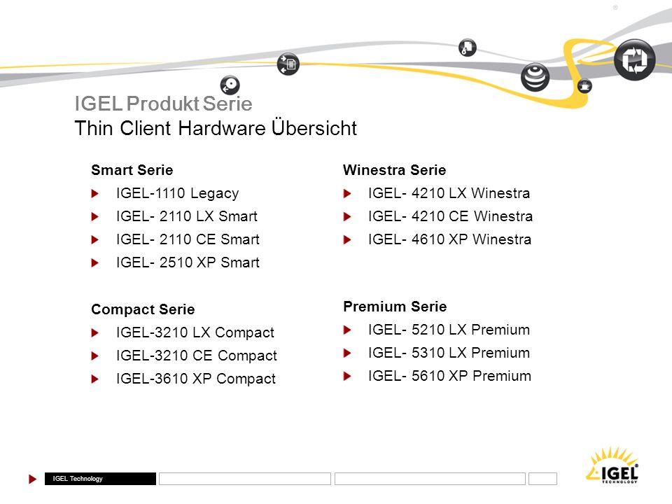 IGEL Technology ® Smart Serie IGEL-1110 Legacy IGEL- 2110 LX Smart IGEL- 2110 CE Smart IGEL- 2510 XP Smart Compact Serie IGEL-3210 LX Compact IGEL-321