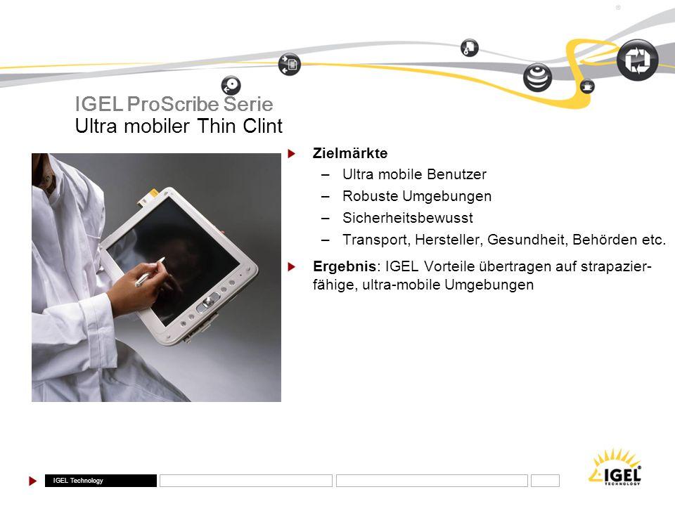 IGEL Technology ® Ultra mobiler Thin Clint IGEL ProScribe Serie Zielmärkte –Ultra mobile Benutzer –Robuste Umgebungen –Sicherheitsbewusst –Transport,