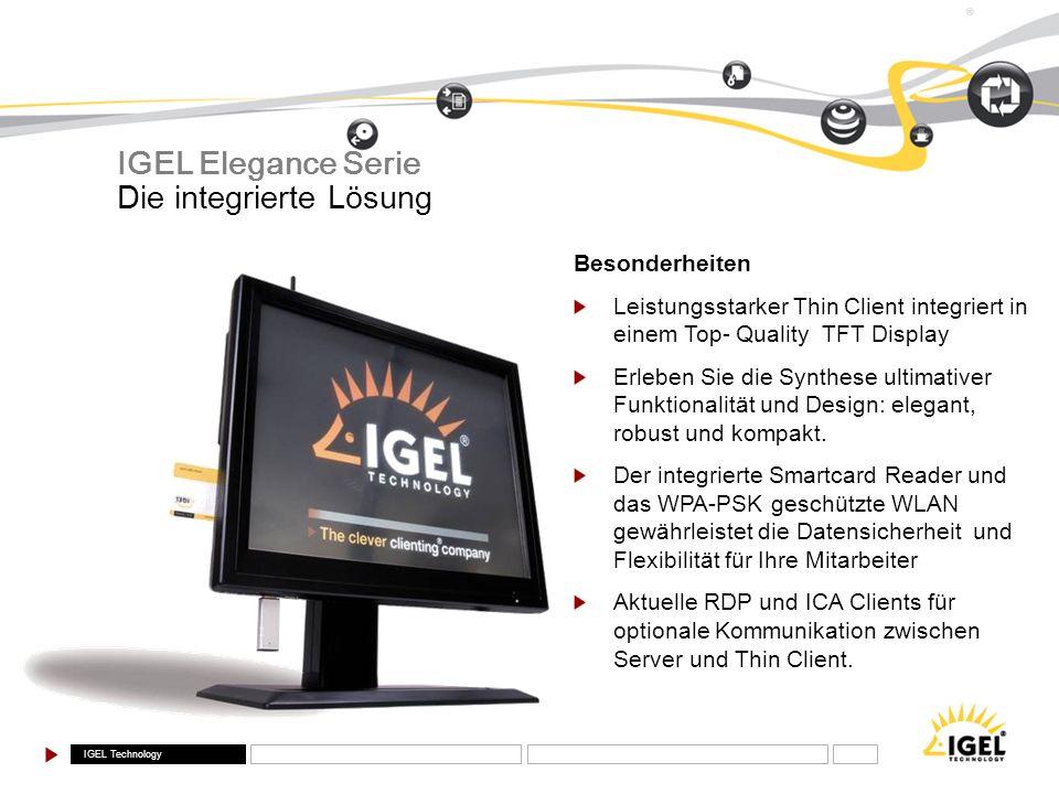 IGEL Technology ® Die integrierte Lösung IGEL Elegance Serie Besonderheiten Leistungsstarker Thin Client integriert in einem Top- Quality TFT Display