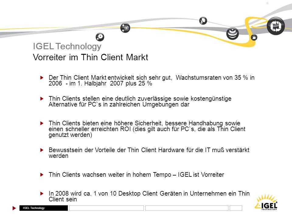 ® Vorreiter im Thin Client Markt Der Thin Client Markt entwickelt sich sehr gut, Wachstumsraten von 35 % in 2006 - im 1. Halbjahr 2007 plus 25 % Thin