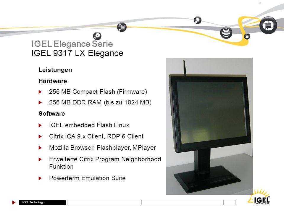 IGEL Technology ® IGEL 9317 LX Elegance IGEL Elegance Serie Leistungen Hardware 256 MB Compact Flash (Firmware) 256 MB DDR RAM (bis zu 1024 MB) Softwa