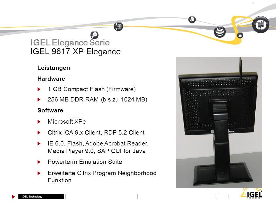 IGEL Technology ® IGEL 9617 XP Elegance IGEL Elegance Serie Leistungen Hardware 1 GB Compact Flash (Firmware) 256 MB DDR RAM (bis zu 1024 MB) Software