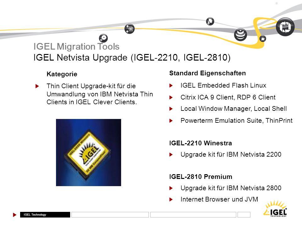 IGEL Technology ® IGEL Netvista Upgrade (IGEL-2210, IGEL-2810) IGEL Migration Tools Kategorie Thin Client Upgrade-kit für die Umwandlung von IBM Netvi