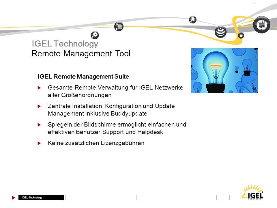 IGEL Technology ® IGEL Remote Management Suite Gesamte Remote Verwaltung für IGEL Netzwerke aller Größenordnungen Zentrale Installation, Konfiguration