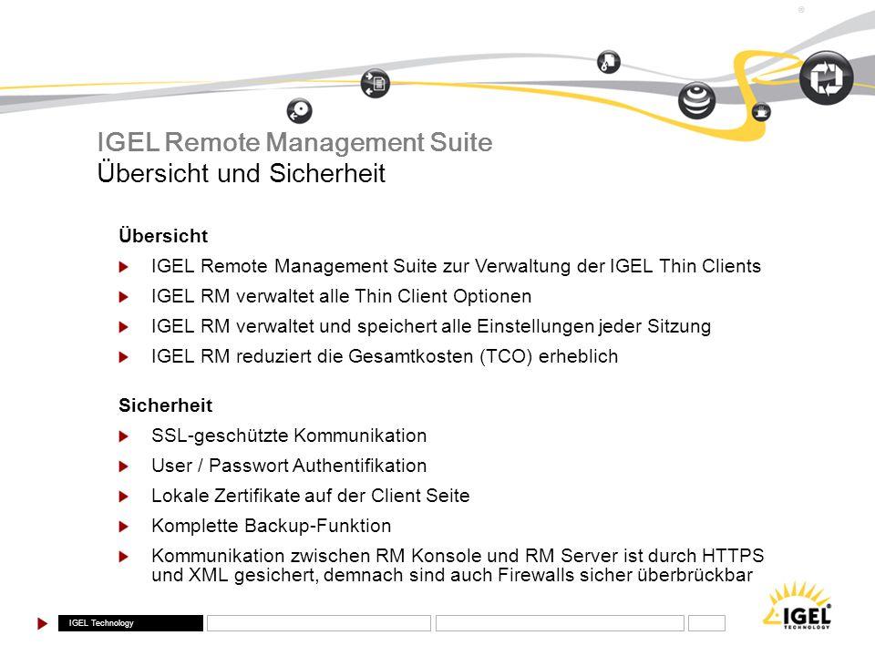 IGEL Technology ® IGEL Remote Management Suite Übersicht und Sicherheit Übersicht IGEL Remote Management Suite zur Verwaltung der IGEL Thin Clients IG