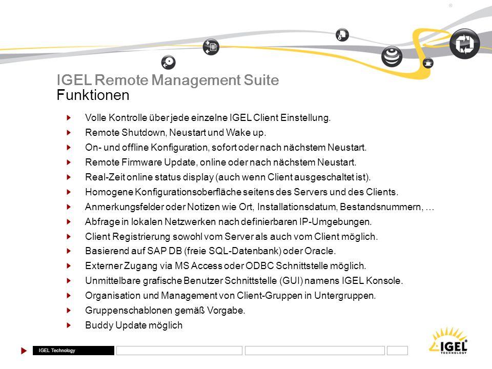 IGEL Technology ® IGEL Remote Management Suite Funktionen Volle Kontrolle über jede einzelne IGEL Client Einstellung. Remote Shutdown, Neustart und Wa