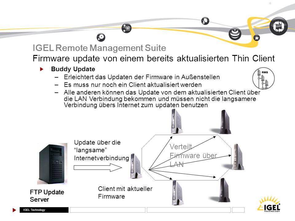 IGEL Technology ® Firmware update von einem bereits aktualisierten Thin Client Buddy Update –Erleichtert das Updaten der Firmware in Außenstellen –Es