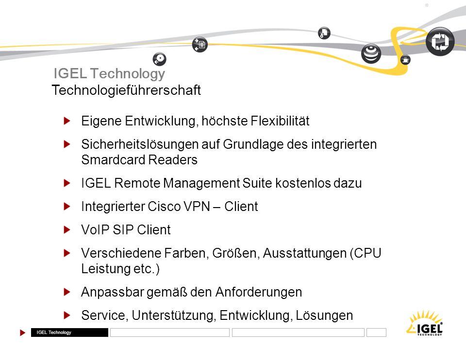 IGEL Technology ® Eigene Entwicklung, höchste Flexibilität Sicherheitslösungen auf Grundlage des integrierten Smardcard Readers IGEL Remote Management