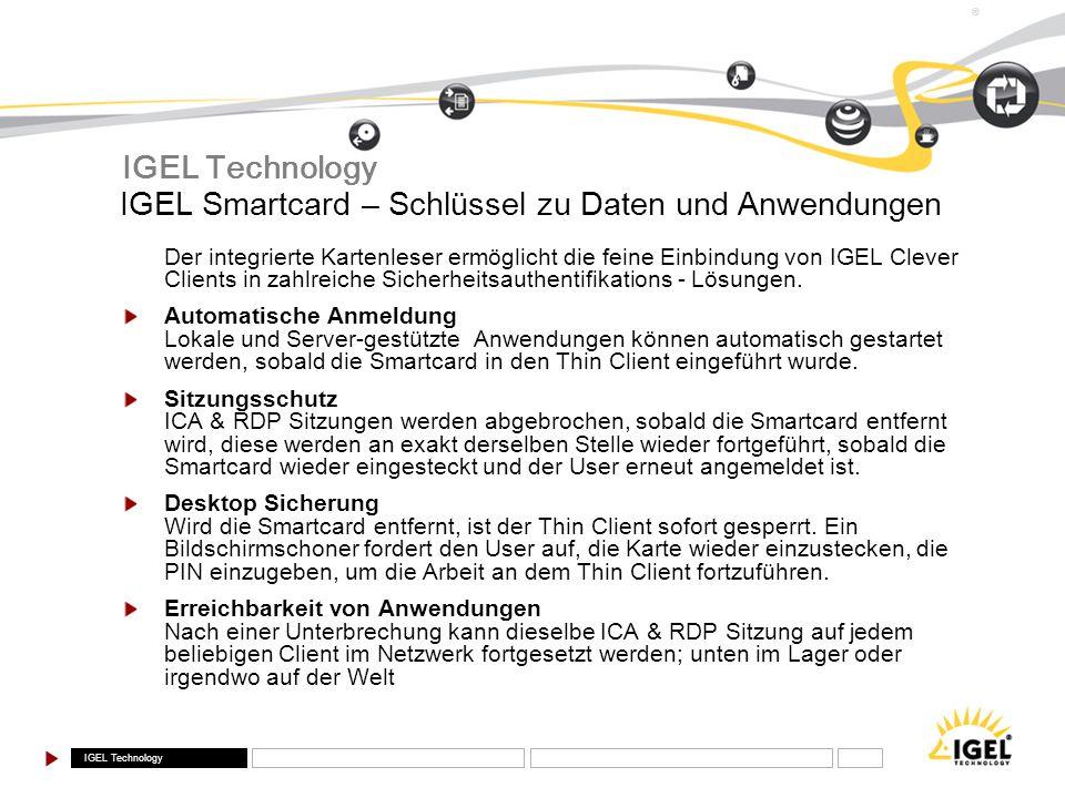 IGEL Technology ® Der integrierte Kartenleser ermöglicht die feine Einbindung von IGEL Clever Clients in zahlreiche Sicherheitsauthentifikations - Lös