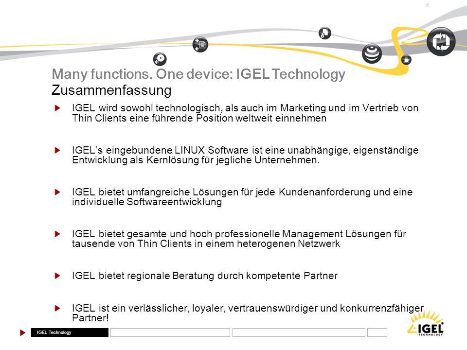IGEL Technology ® IGEL wird sowohl technologisch, als auch im Marketing und im Vertrieb von Thin Clients eine führende Position weltweit einnehmen IGE