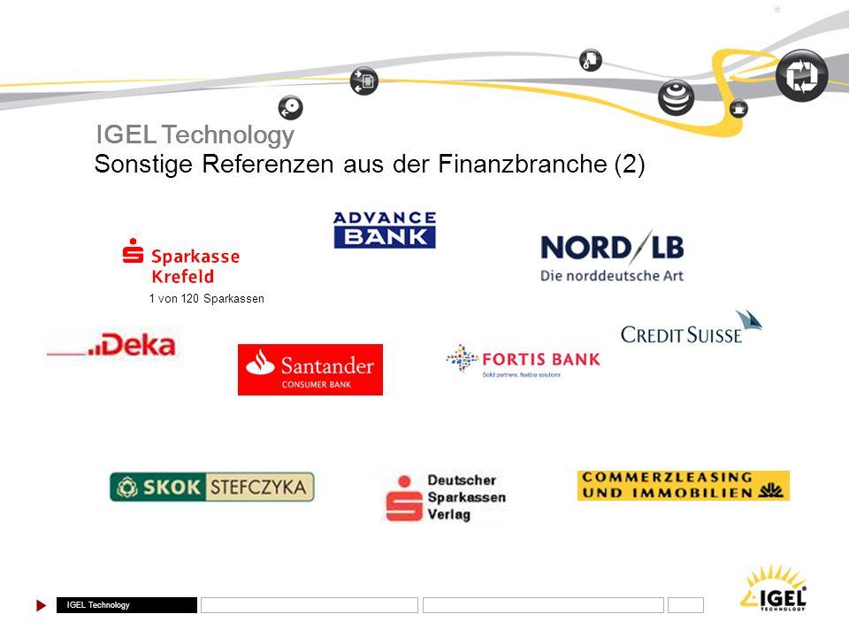 IGEL Technology ® Sonstige Referenzen aus der Finanzbranche (2) 1 von 120 Sparkassen