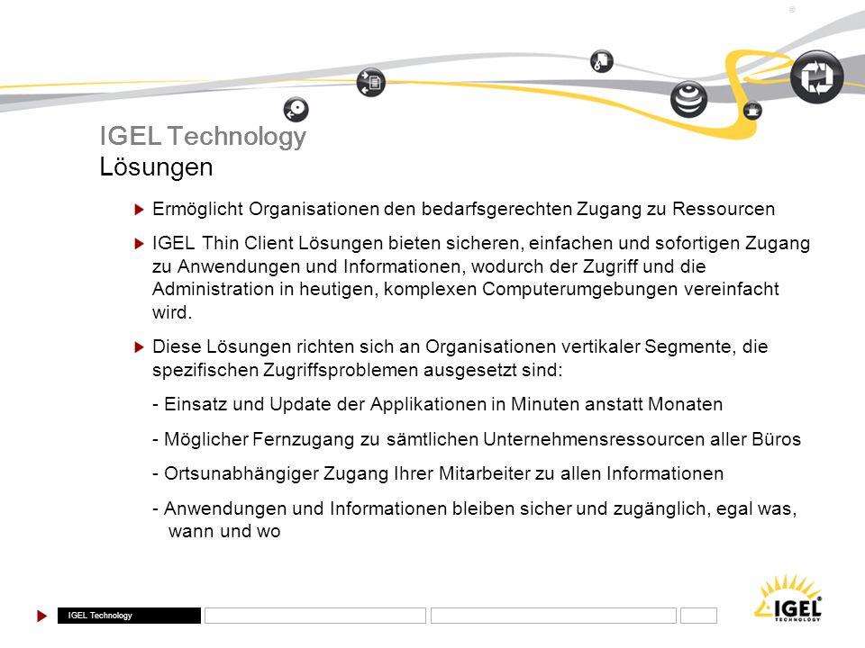 IGEL Technology ® Lösungen Ermöglicht Organisationen den bedarfsgerechten Zugang zu Ressourcen IGEL Thin Client Lösungen bieten sicheren, einfachen un
