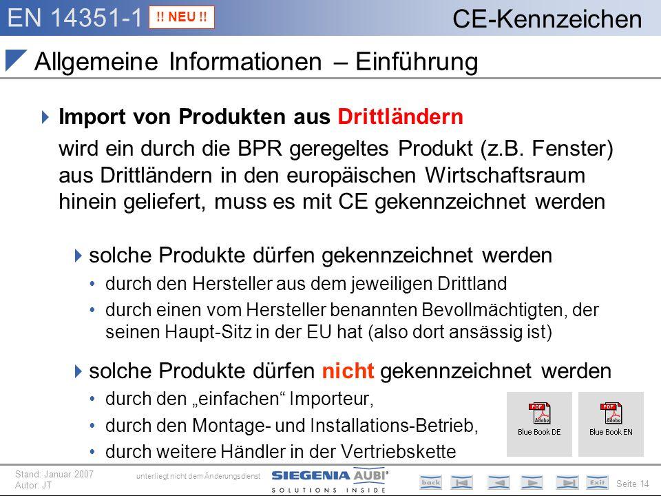 EN 14351-1 Seite 14 CE-Kennzeichen unterliegt nicht dem Änderungsdienst Stand: Januar 2007 Autor: JT Allgemeine Informationen – Einführung Import von