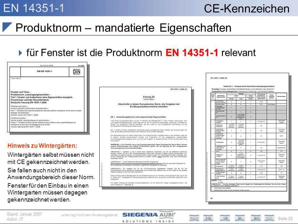 EN 14351-1 Seite 22 CE-Kennzeichen unterliegt nicht dem Änderungsdienst Stand: Januar 2007 Autor: JT Produktnorm – mandatierte Eigenschaften EN 14351-