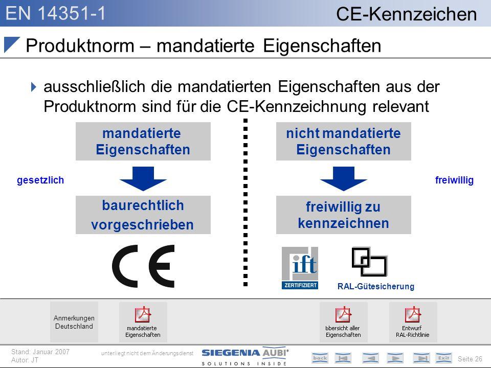 EN 14351-1 Seite 26 CE-Kennzeichen unterliegt nicht dem Änderungsdienst Stand: Januar 2007 Autor: JT Produktnorm – mandatierte Eigenschaften ausschlie