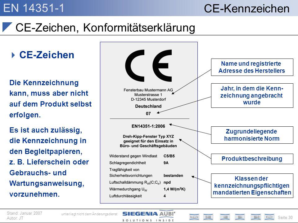 EN 14351-1 Seite 30 CE-Kennzeichen unterliegt nicht dem Änderungsdienst Stand: Januar 2007 Autor: JT CE-Zeichen, Konformitätserklärung CE-Zeichen Die