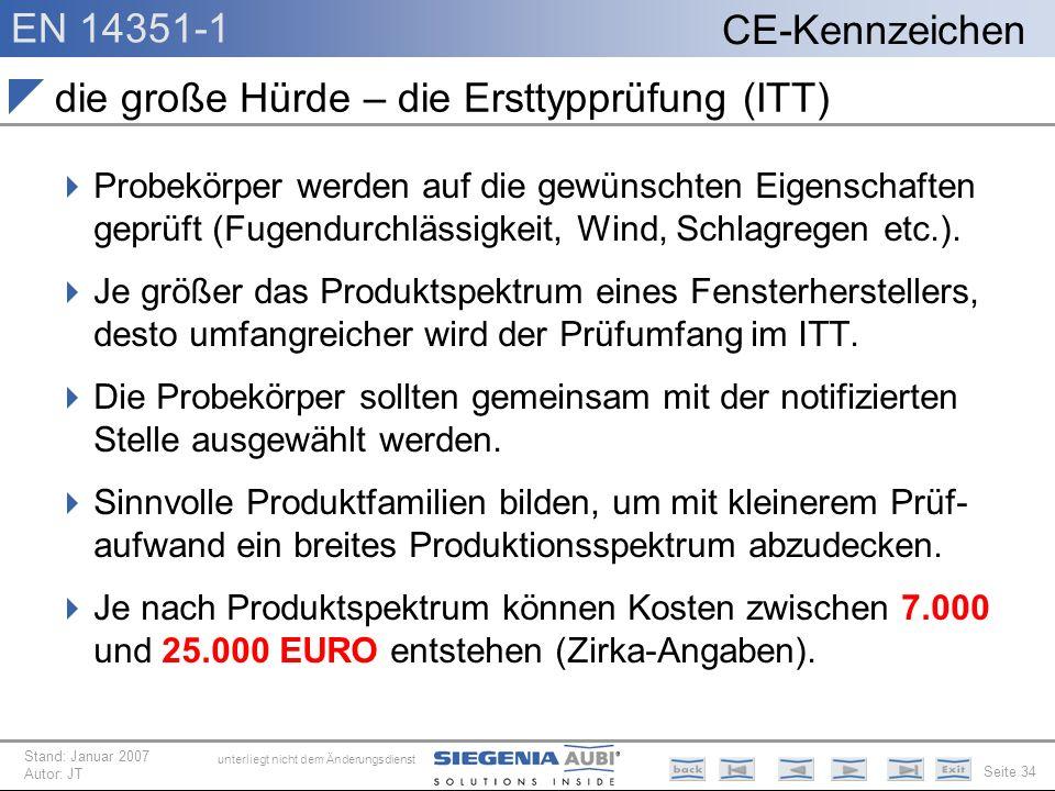 EN 14351-1 Seite 34 CE-Kennzeichen unterliegt nicht dem Änderungsdienst Stand: Januar 2007 Autor: JT die große Hürde – die Ersttypprüfung (ITT) Probek