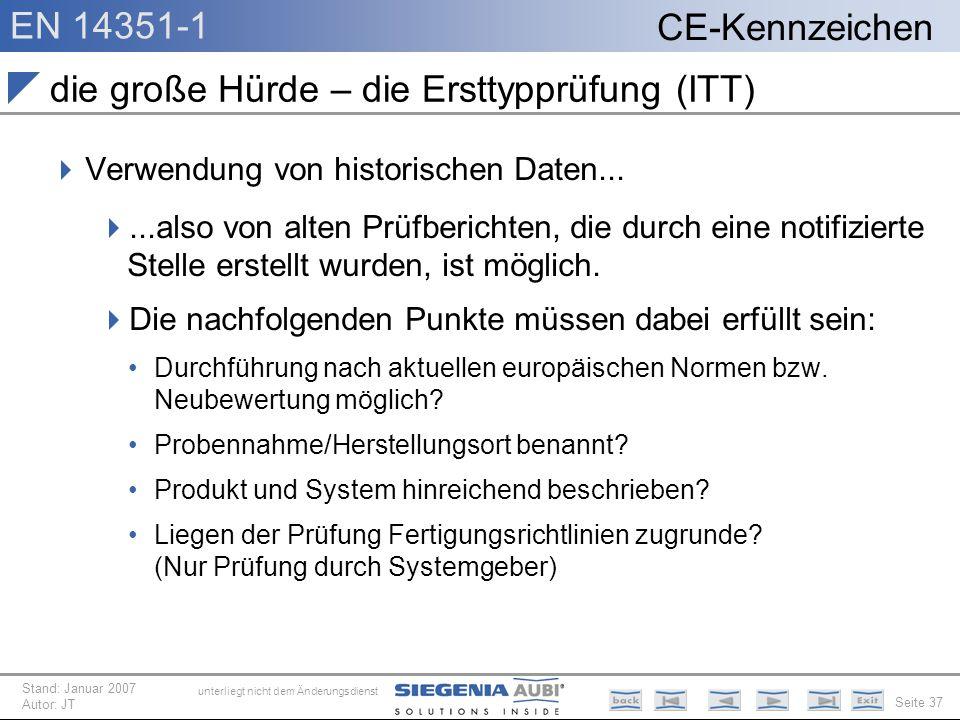 EN 14351-1 Seite 37 CE-Kennzeichen unterliegt nicht dem Änderungsdienst Stand: Januar 2007 Autor: JT die große Hürde – die Ersttypprüfung (ITT) Verwen