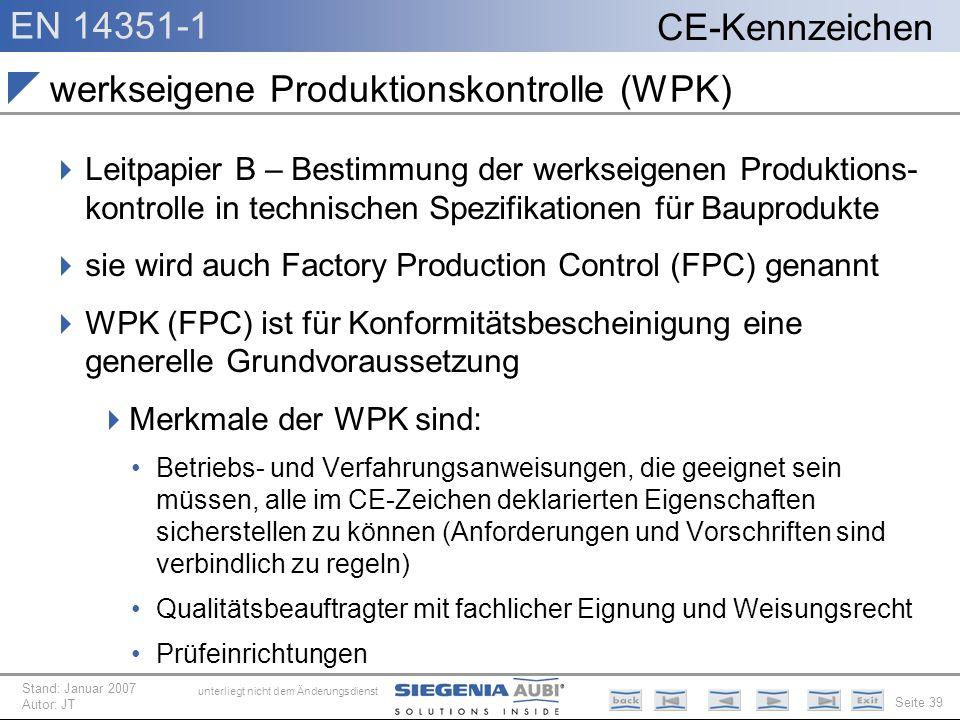 EN 14351-1 Seite 39 CE-Kennzeichen unterliegt nicht dem Änderungsdienst Stand: Januar 2007 Autor: JT werkseigene Produktionskontrolle (WPK) Leitpapier