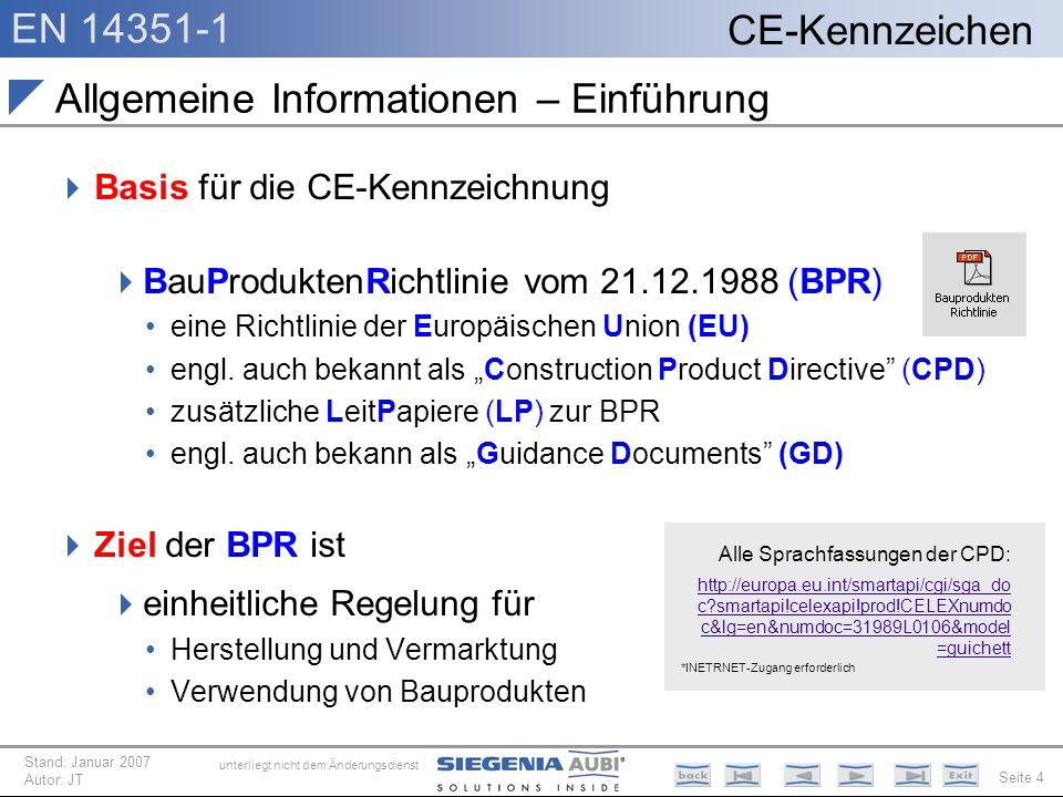 EN 14351-1 Seite 4 CE-Kennzeichen unterliegt nicht dem Änderungsdienst Stand: Januar 2007 Autor: JT Basis für die CE-Kennzeichnung BauProduktenRichtli