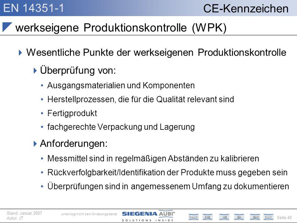 EN 14351-1 Seite 40 CE-Kennzeichen unterliegt nicht dem Änderungsdienst Stand: Januar 2007 Autor: JT werkseigene Produktionskontrolle (WPK) Wesentlich