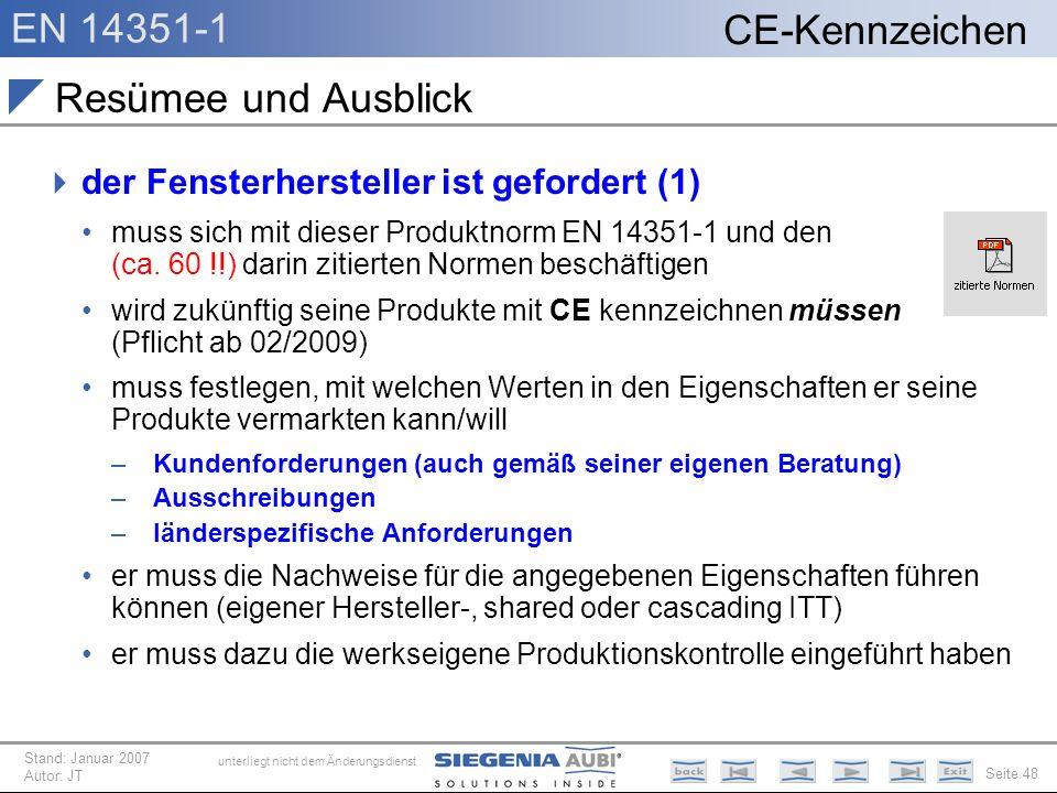 EN 14351-1 Seite 48 CE-Kennzeichen unterliegt nicht dem Änderungsdienst Stand: Januar 2007 Autor: JT Resümee und Ausblick der Fensterhersteller ist ge