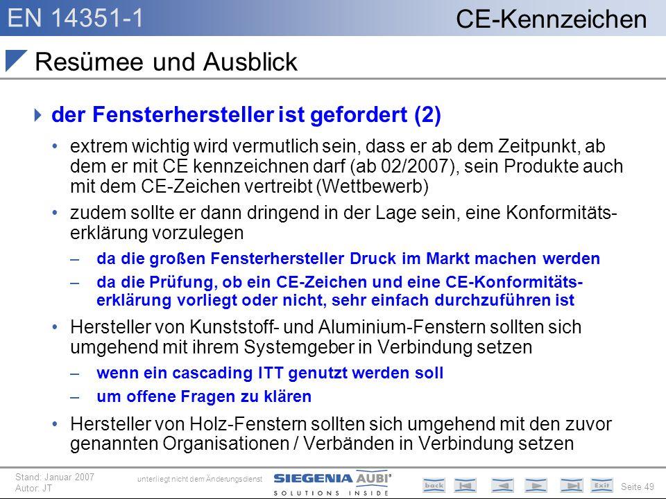 EN 14351-1 Seite 49 CE-Kennzeichen unterliegt nicht dem Änderungsdienst Stand: Januar 2007 Autor: JT Resümee und Ausblick der Fensterhersteller ist ge