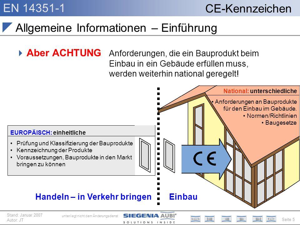 EN 14351-1 Seite 5 CE-Kennzeichen unterliegt nicht dem Änderungsdienst Stand: Januar 2007 Autor: JT Allgemeine Informationen – Einführung Aber ACHTUNG