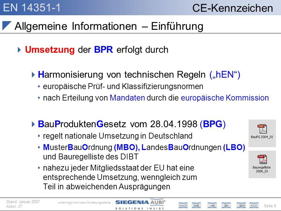 EN 14351-1 Seite 6 CE-Kennzeichen unterliegt nicht dem Änderungsdienst Stand: Januar 2007 Autor: JT Umsetzung der BPR erfolgt durch Harmonisierung von