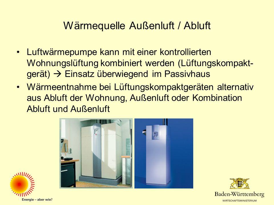 Wärmequelle Außenluft / Abluft Luftwärmepumpe kann mit einer kontrollierten Wohnungslüftung kombiniert werden (Lüftungskompakt- gerät) Einsatz überwie