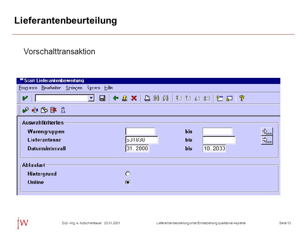 Seite 1323.01.2001Dipl.-Ing. A. KutschenbauerLieferantenbeurteilung unter Einbeziehung qualitativer Aspekte jw Lieferantenbeurteilung Vorschalttransak