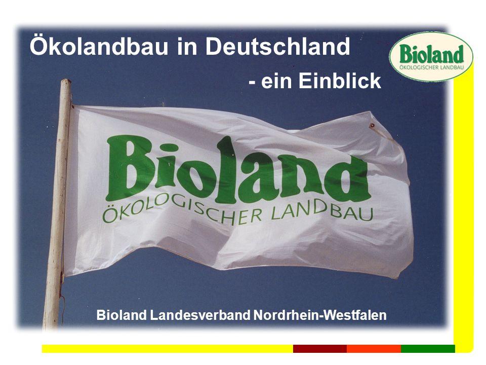 Ökolandbau in Deutschland - ein Einblick Bioland Landesverband Nordrhein-Westfalen